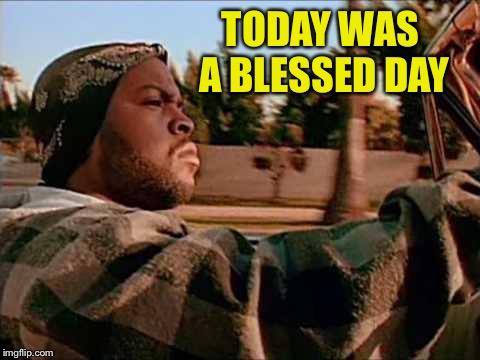TODAY WAS A BLESSED DAY | made w/ Imgflip meme maker