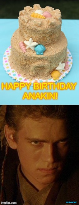 Beach Cake | HAPPY BIRTHDAY ANAKIN! SPRYWOLF | image tagged in i hate sand,anakin skywalker,birthday cake,star wars,star wars meme,anakin star wars | made w/ Imgflip meme maker
