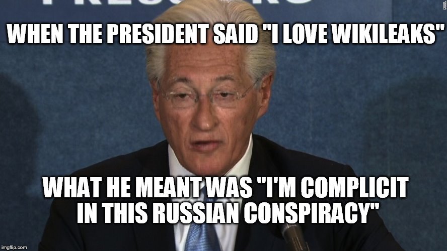"Trump Lawyer |  WHEN THE PRESIDENT SAID ""I LOVE WIKILEAKS""; WHAT HE MEANT WAS ""I'M COMPLICIT IN THIS RUSSIAN CONSPIRACY"" 