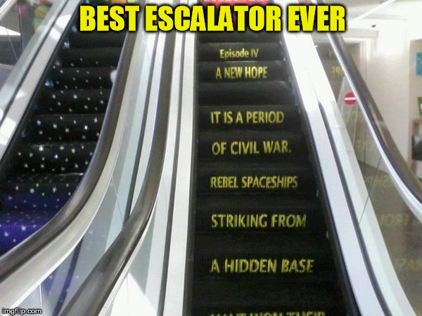 Best Escalator Ever |  BEST ESCALATOR EVER | image tagged in escalator,star wars | made w/ Imgflip meme maker