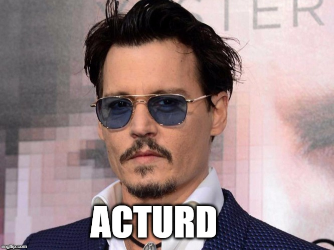 ACTURD | ACTURD | image tagged in johnny depp,politics,political,hollywood | made w/ Imgflip meme maker