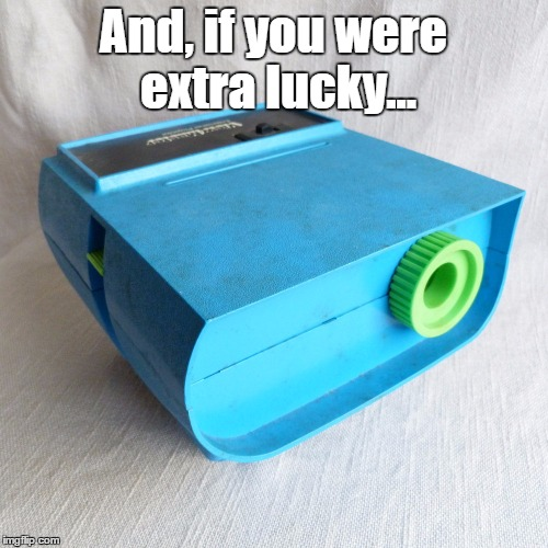 And, if you were extra lucky... | made w/ Imgflip meme maker