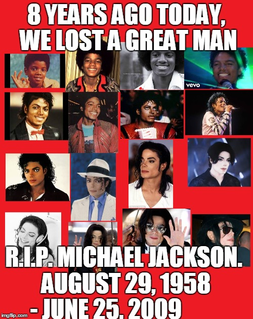 In our memories and our hearts forever.  | 8 YEARS AGO TODAY, WE LOST A GREAT MAN R.I.P. MICHAEL JACKSON. AUGUST 29, 1958 - JUNE 25, 2009 | image tagged in memes,michael jackson,rip,celebrity deaths | made w/ Imgflip meme maker