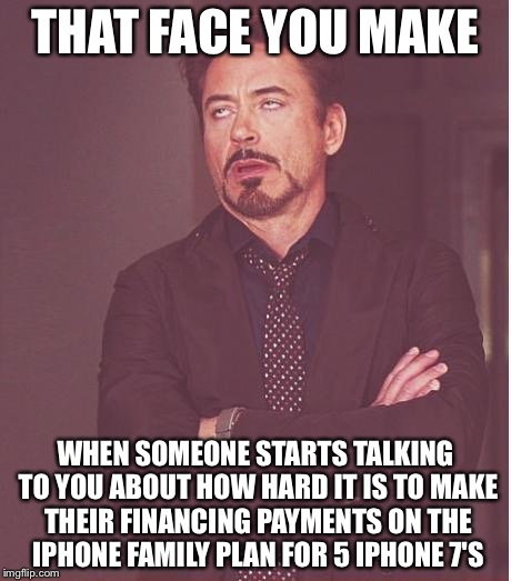 A, yeah.... | THAT FACE YOU MAKE WHEN SOMEONE STARTS TALKING TO YOU ABOUT HOW HARD IT IS TO MAKE THEIR FINANCING PAYMENTS ON THE IPHONE FAMILY PLAN FOR 5  | image tagged in memes,face you make robert downey jr | made w/ Imgflip meme maker