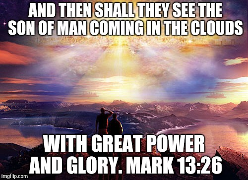 Heavenly Jerusalem | AND THEN SHALL THEY SEE THE SON OF MAN COMING IN THE CLOUDS WITH GREAT POWER AND GLORY. MARK 13:26 | image tagged in heavenly jerusalem | made w/ Imgflip meme maker