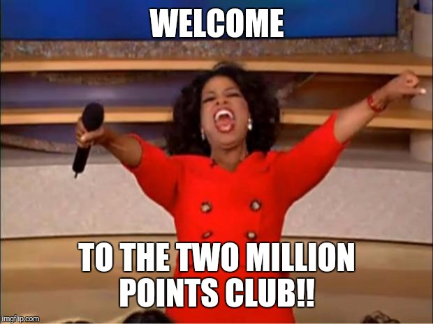 Oprah You Get A Meme | WELCOME TO THE TWO MILLION POINTS CLUB!! | image tagged in memes,oprah you get a | made w/ Imgflip meme maker
