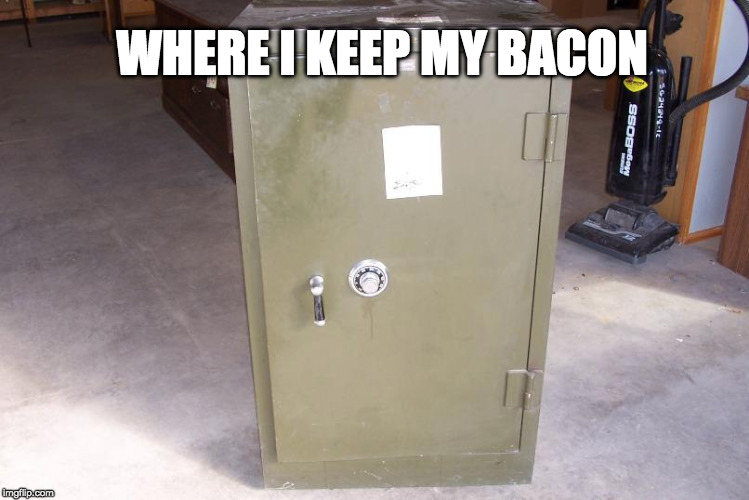 Better safe than sorry. | WHERE I KEEP MY BACON | image tagged in safe,iwanttobebacon,iwanttobebaconcom | made w/ Imgflip meme maker