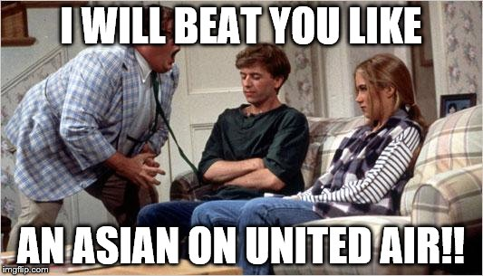 Matt Foley (Chris Farley) | I WILL BEAT YOU LIKE AN ASIAN ON UNITED AIR!! | image tagged in matt foley chris farley | made w/ Imgflip meme maker