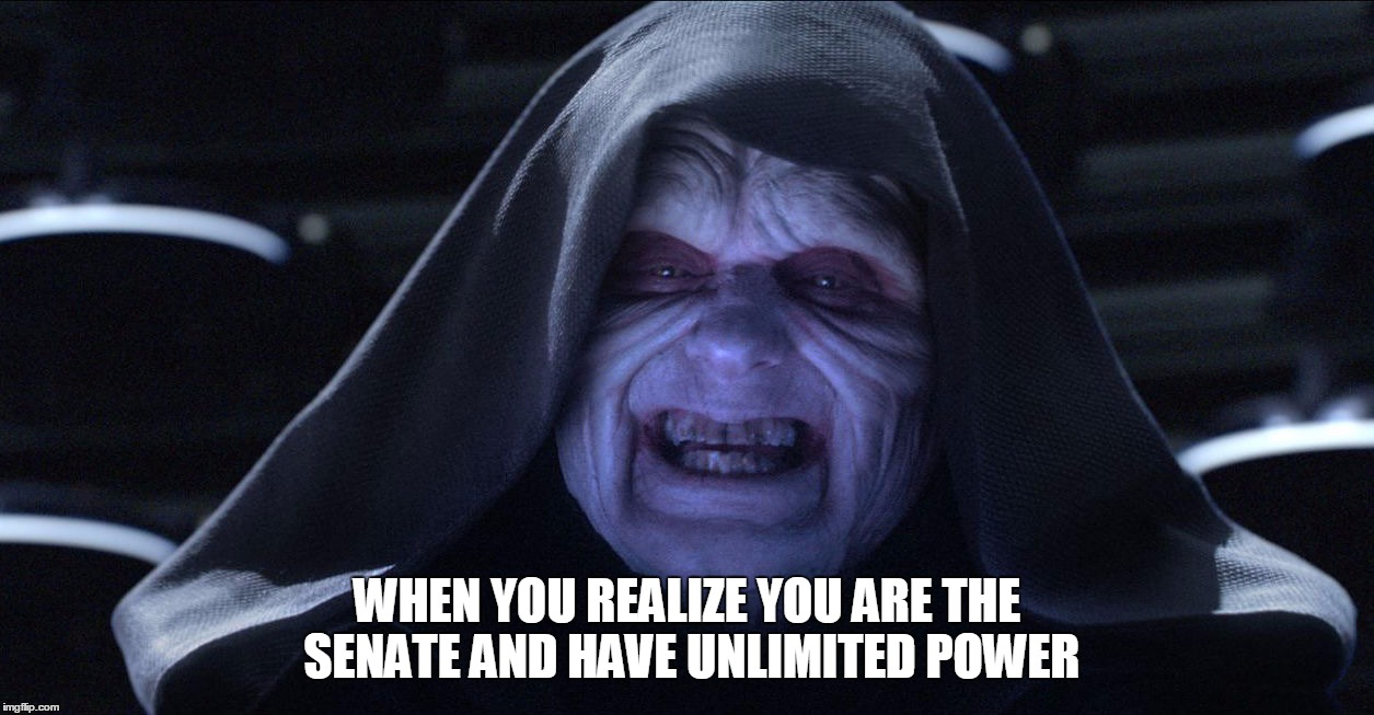 Star wars emporer |  WHEN YOU REALIZE YOU ARE THE SENATE AND HAVE UNLIMITED POWER | image tagged in star wars emporer | made w/ Imgflip meme maker