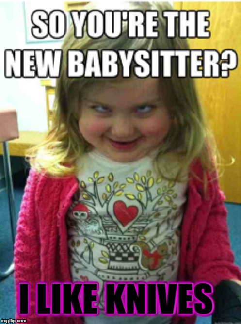 So You're the New Babysitter | I LIKE KNIVES | image tagged in vince vance,the new babysitter,a scary little girl,it's time to play,memes,let's party | made w/ Imgflip meme maker