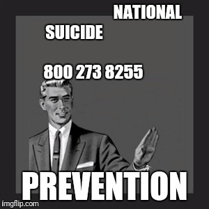 Would 10 Of My Friends Please Copy & Paste?    National Suicide Prevention// I made a meme instead | NATIONAL SUICIDE                                                                  800 273 8255 PREVENTION | image tagged in memes,kill yourself guy | made w/ Imgflip meme maker