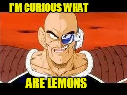 Im Curious Nappa | I'M CURIOUS WHAT ARE LEMONS | image tagged in memes,im curious nappa | made w/ Imgflip meme maker
