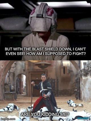 I'm Blind | BUT WITH THE BLAST SHIELD DOWN, I CAN'T EVEN SEE! HOW AM I SUPPOSED TO FIGHT? ARE YOU KIDDING ME? SPRYWOLF | image tagged in star wars,star wars rogue one chirrut mwe donny yen,luke skywalker,star wars meme,luke skywalker crying,rogue one | made w/ Imgflip meme maker