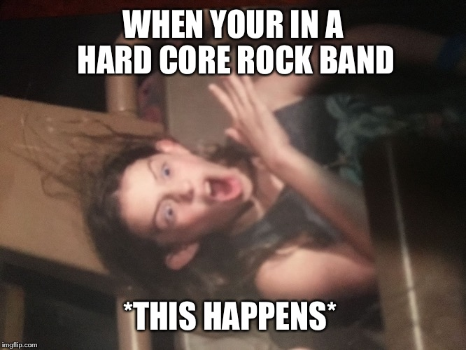 WHEN YOUR IN A HARD CORE ROCK BAND *THIS HAPPENS* | image tagged in jack | made w/ Imgflip meme maker