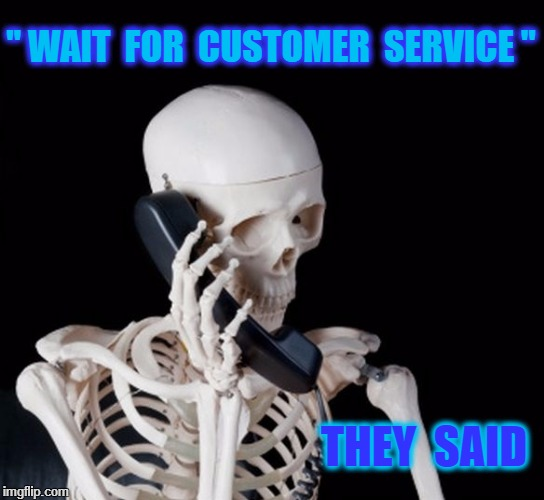 "Skeleton on phone |  "" WAIT  FOR  CUSTOMER  SERVICE ""; THEY  SAID 