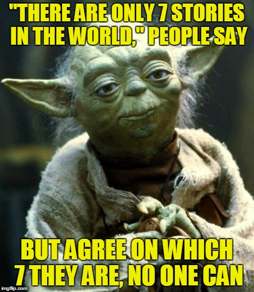 "Star Wars Yoda Meme | ""THERE ARE ONLY 7 STORIES IN THE WORLD,"" PEOPLE SAY BUT AGREE ON WHICH 7 THEY ARE, NO ONE CAN 