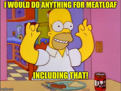 I WOULD DO ANYTHING FOR MEATLOAF INCLUDING THAT! | made w/ Imgflip meme maker