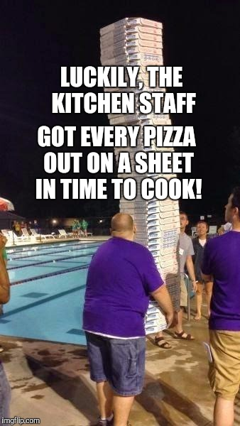 Memes, Pizza Delivery | LUCKILY, THE KITCHEN STAFF GOT EVERY PIZZA OUT ON A SHEET IN TIME TO COOK! | image tagged in memes,pizza delivery | made w/ Imgflip meme maker