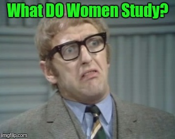 My Facebook Friend... | What DO Women Study? | image tagged in my facebook friend | made w/ Imgflip meme maker