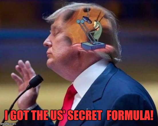 Inside the mind..... | I GOT THE US' SECRET  FORMULA! | image tagged in plankton,memes,funny,funny memes,dank memes | made w/ Imgflip meme maker