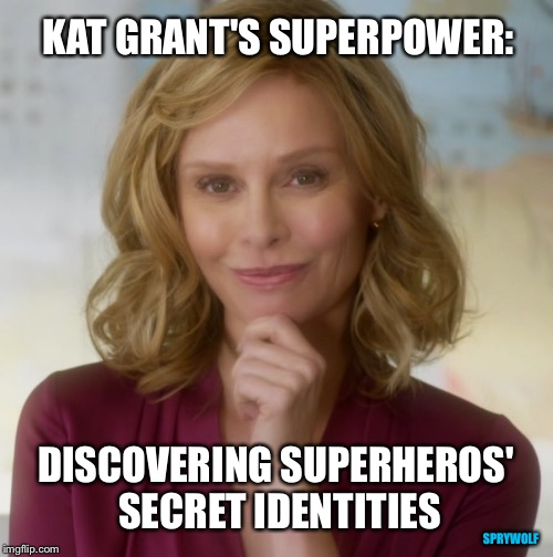 Best power ever | KAT GRANT'S SUPERPOWER: DISCOVERING SUPERHEROS' SECRET IDENTITIES SPRYWOLF | image tagged in supergirl,the flash,superpowers,dc comics,guardian,cat grant | made w/ Imgflip meme maker