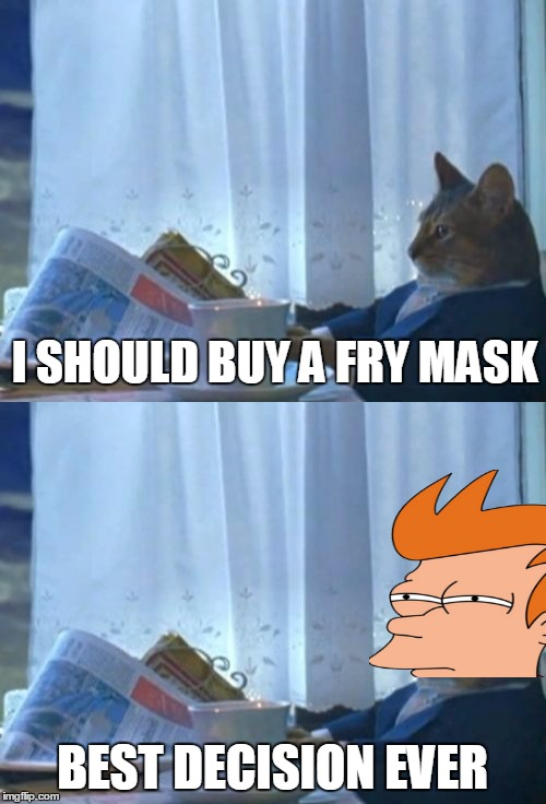 I SHOULD BUY A FRY MASK BEST DECISION EVER | made w/ Imgflip meme maker