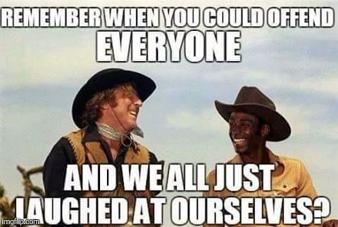 Blazing Saddles | REMEMBER WHEN YOU COULD OFFEND EVERYONE AND WE JUST LAUGHED AT OURSELVES? | image tagged in memes,blazing saddles | made w/ Imgflip meme maker