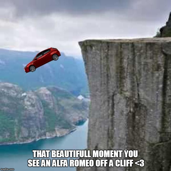 That beautifull moment | THAT BEAUTIFULL MOMENT YOU SEE AN ALFA ROMEO OFF A CLIFF <3 | image tagged in memes,that moment when,cars | made w/ Imgflip meme maker