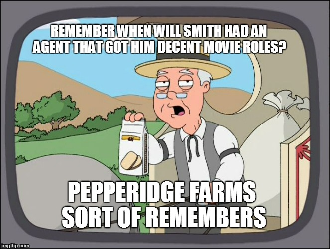 REMEMBER WHEN WILL SMITH HAD AN AGENT THAT GOT HIM DECENT MOVIE ROLES? PEPPERIDGE FARMS SORT OF REMEMBERS | made w/ Imgflip meme maker