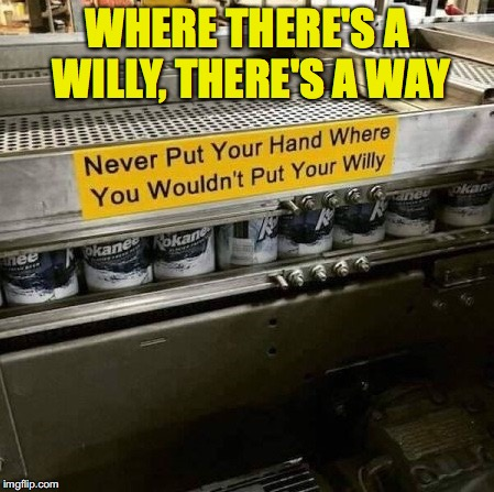 Possible Case of Product Adulteration | WHERE THERE'S A WILLY, THERE'S A WAY | image tagged in warning sign,danger | made w/ Imgflip meme maker