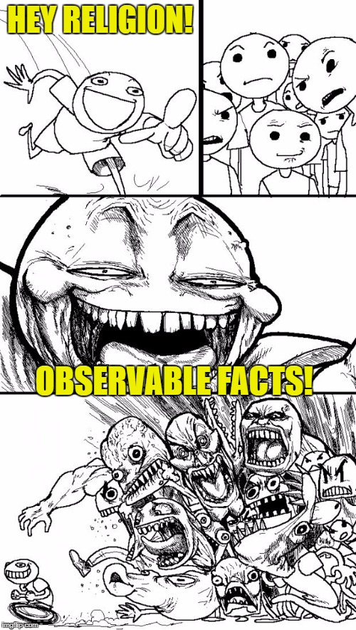 HEY RELIGION! OBSERVABLE FACTS! | made w/ Imgflip meme maker