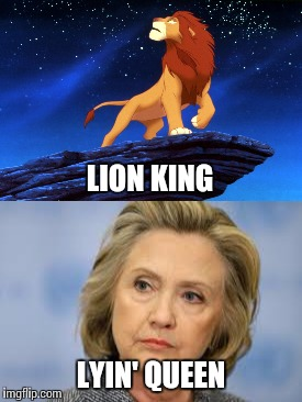 Sofa King Original =/ | LION KING LYIN' QUEEN | image tagged in memes,hillary,butt paste,this ice cream tastes like your soul | made w/ Imgflip meme maker
