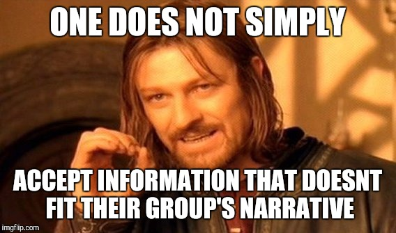 Political events occurring like | ONE DOES NOT SIMPLY ACCEPT INFORMATION THAT DOESNT FIT THEIR GROUP'S NARRATIVE | image tagged in memes,one does not simply,donald trump,russia | made w/ Imgflip meme maker