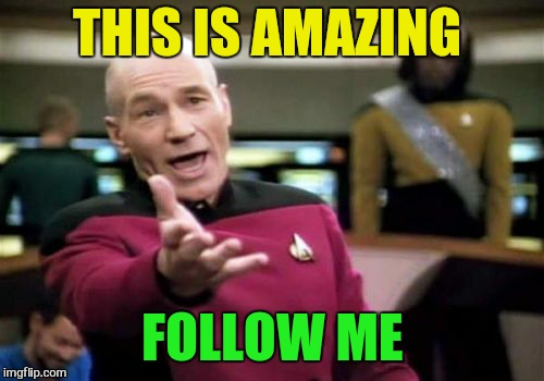 Picard Wtf Meme | THIS IS AMAZING FOLLOW ME | image tagged in memes,picard wtf | made w/ Imgflip meme maker