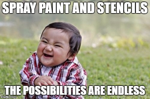 Evil Toddler Meme | SPRAY PAINT AND STENCILS THE POSSIBILITIES ARE ENDLESS | image tagged in memes,evil toddler | made w/ Imgflip meme maker