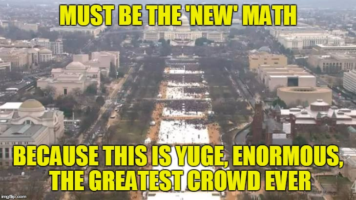 MUST BE THE 'NEW' MATH BECAUSE THIS IS YUGE, ENORMOUS, THE GREATEST CROWD EVER | made w/ Imgflip meme maker