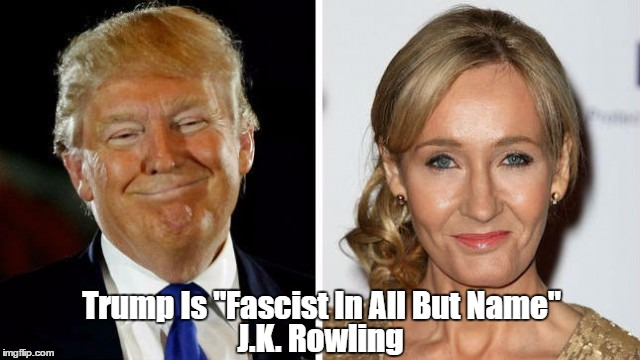 "J.K. Rowling: Trump Is ""Fascist In All But Name"" 