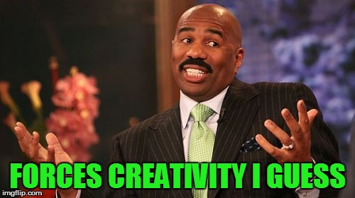 Steve Harvey Meme | FORCES CREATIVITY I GUESS | image tagged in memes,steve harvey | made w/ Imgflip meme maker