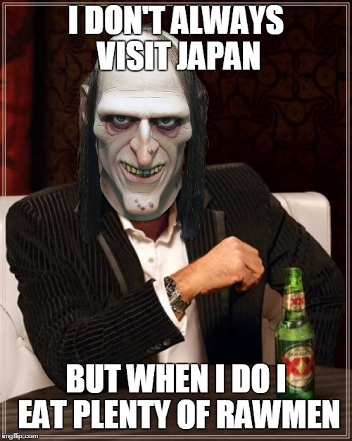 A Little Ghoulish Japanese Pun | I DON'T ALWAYS VISIT JAPAN BUT WHEN I DO I EAT PLENTY OF RAWMEN | image tagged in memes,the most interesting man in the world | made w/ Imgflip meme maker