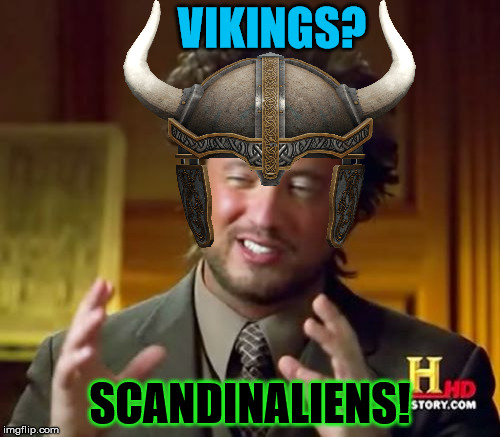Wait . . . does this mean Thor is an alien?!?! |  VIKINGS? SCANDINALIENS! | image tagged in memes,ancient aliens,thor,vikings,scandinavia | made w/ Imgflip meme maker