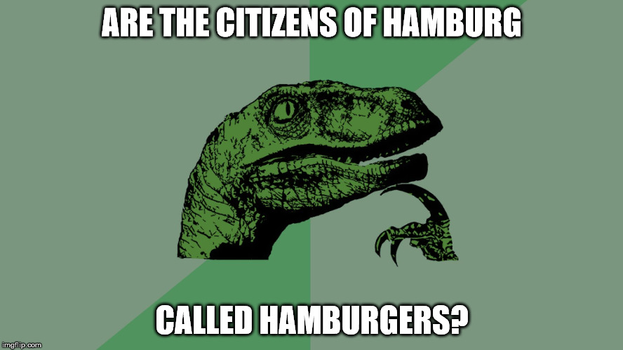 Just a curious question that I havent bothered to google. I just wanna see the meme answers HA | ARE THE CITIZENS OF HAMBURG CALLED HAMBURGERS? | image tagged in philosophy dinosaur,hamburger,germany,question | made w/ Imgflip meme maker