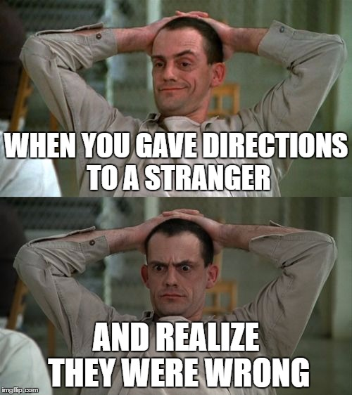 Credit : koshdim on reddit | WHEN YOU GAVE DIRECTIONS TO A STRANGER AND REALIZE THEY WERE WRONG | image tagged in christopher lloyd cuckoo's nest | made w/ Imgflip meme maker