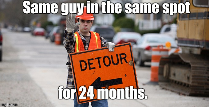 Road Work | Same guy in the same spot for 24 months. | image tagged in road work | made w/ Imgflip meme maker
