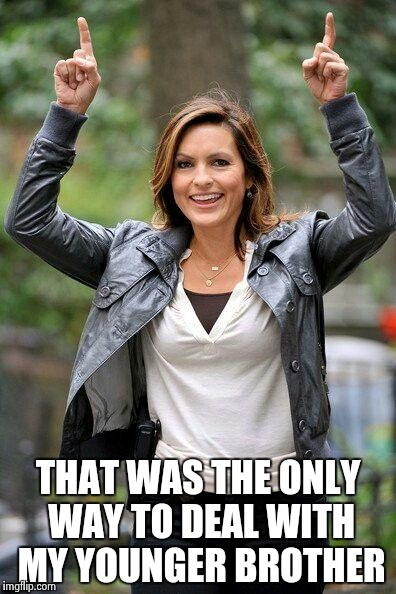 Olivia Benson | THAT WAS THE ONLY WAY TO DEAL WITH MY YOUNGER BROTHER | image tagged in olivia benson | made w/ Imgflip meme maker