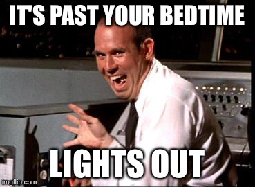 IT'S PAST YOUR BEDTIME LIGHTS OUT | made w/ Imgflip meme maker