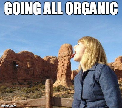 GOING ALL ORGANIC | made w/ Imgflip meme maker