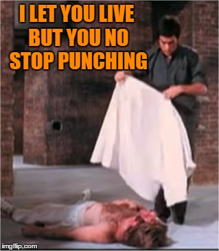 I LET YOU LIVE BUT YOU NO STOP PUNCHING | image tagged in bruce lee blankets chuck norris | made w/ Imgflip meme maker