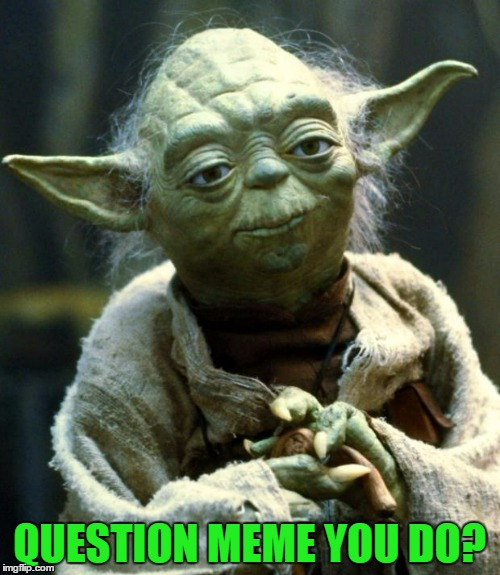 Star Wars Yoda Meme | QUESTION MEME YOU DO? | image tagged in memes,star wars yoda | made w/ Imgflip meme maker