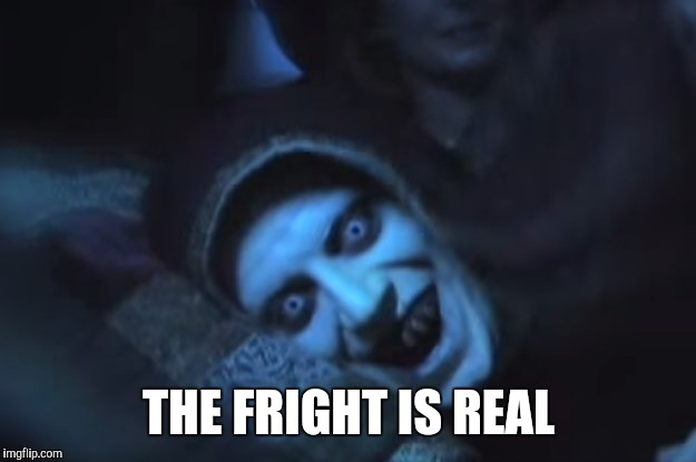 THE FRIGHT IS REAL | made w/ Imgflip meme maker