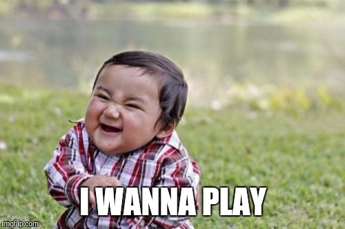 Evil Toddler Meme | I WANNA PLAY | image tagged in memes,evil toddler | made w/ Imgflip meme maker